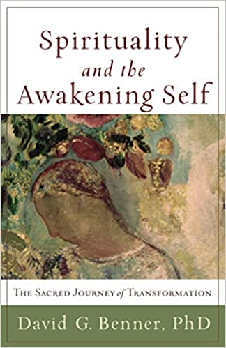Spirituality and the Awakening Self, by David G. Benner, PhD | Tending the Call, Ongoing Formation for Spiritual Directors | Dominican Center, Grand Rapids, MI